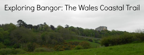 Exploring Bangor The Wales Coastal Trail May 2014
