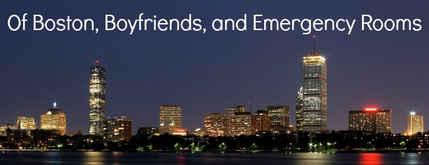 Of Boston Boyfriends And Emergency Rooms April 2014